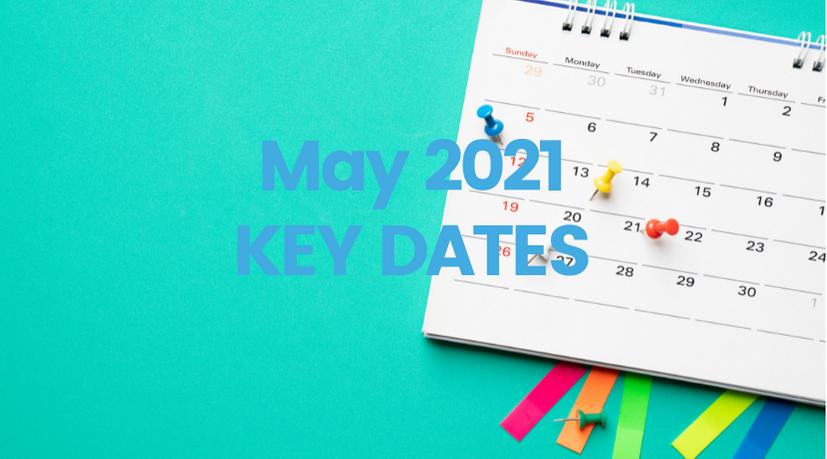 May 2021 – Key Dates